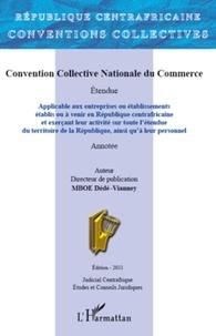 Dédé-Vianney Mboe - Convention collective nationale du commerce - Applicable aux entreprises ou établissements établis ou à venir en République centrafricaine - et exerçant leur activité sur toute l'étendue du territoire de la République, ainsi qu'à leur personnel.