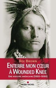 Dee Brown - Enterre mon coeur à Wounded Knee - Une histoire américaine (1860-1890).