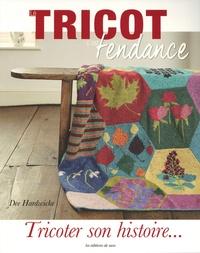 Dee Hardwicke - Tricoter son histoire... - Comment créer et tricoter un quilt, un châle, un sac et plus encore racontant votre histoire.