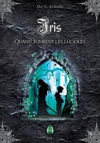 Dee L. Aniballe - Iris Tome 1 : Quand tombent les lucioles.