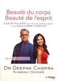 Deepak Chopra et Kimberley Snyder - Beauté du corps, beauté de l'esprit - Les 6 piliers qui nous conduisent à un équilibre parfait.