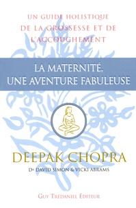 Deepak Chopra - La maternité, une aventure fabuleuse.