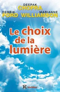 Deepak Chopra et Debbie Ford - Le choix de la lumière - Découvrez les pouvoirs cachés de votre part d'ombre.