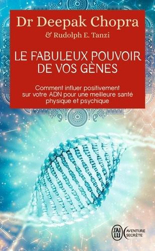 Le fabuleux pouvoir de vos gènes. Comment influer positivement sur votre ADN pour une meilleure santé physique et psychique