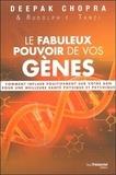 Deepak Chopra et Rudolph E Tanzi - Le fabuleux pouvoir de vos gènes - Comment influer positivement sur votre ADN pour une meilleure santé physique et psychique.