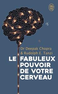 Deepak Chopra et Rudolph E Tanzi - Le fabuleux pouvoir de votre cerveau - Nous utilisons 5 % de notre potentiel, et si nous en exploitions 10 % ?.