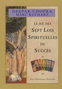 Deepak Chopra et Marc Kucharz - Le jeu des sept lois spirituelles du succès.