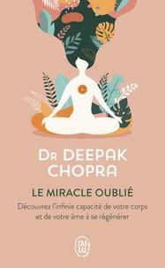 Deepak Chopra - Le miracle oublié : notre pouvoir de régénérescence - Restaurer le lien entre le corps et l'âme.