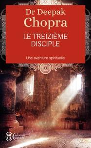 Deepak Chopra - Le treizième disciple - Une aventure spirituelle.