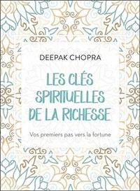 Les clés spirituelles de la richesse- Vos premiers pas vers la fortune - Deepak Chopra |