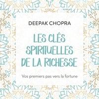 Deepak Chopra et René Gagnon - Les clés spirituelles de la richesse - Vos premiers pas vers la fortune.