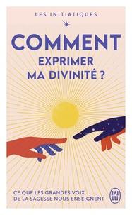 Deepak Chopra et Wayne w. Dyer - Les initiatiques  : Comment exprimer ma divinité?.