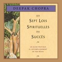 Deepak Chopra et René Gagnon - Les sept lois spirituelles du succès - Un guide pratique à l'accomplissement de vos rêves.