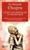 Deepak Chopra - Les sept lois spirituelles du vrai bonheur - Simplifier sa vie et voir le monde en soi : Le chemin vers l'illumination.