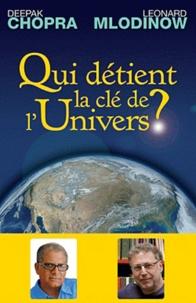 Deepak Chopra et Leonard Mlodinow - Qui détient la clé de l'univers ? - Science et spiritualité.
