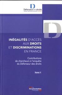 Défenseur des droits - Inégalités d'accès aux droits et discriminations en France - Tome 1, Contributions de chercheurs à l'enquête du Défenseur des droits.