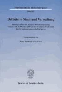 Defizite in Staat und Verwaltung - Beiträge auf der 10. Speyerer Demokratietagung vom 25. und 26. Oktober 2007 an der Deutschen Hochschule für Verwaltungswissenschaften Speyer.