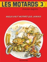Degotte - Les Motards - Tome 3 - Mieux vaut motard que jamais.