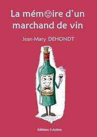 Dehondt Jean-mary - La mémoire d'un marchand de vin.