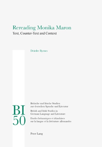 Deidre Byrnes - Rereading Monika Maron - Text, Counter-Text and Context.