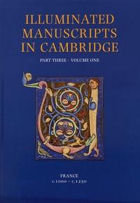 Deirdre Jackson et Nigel Morgan - Illuminated Manuscripts in Cambridge - Part Three, France c. 1000 - c. 1250 Volume 1.