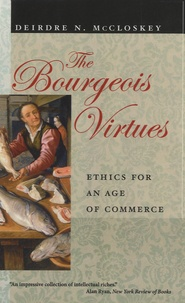 Deirdre Nansen McCloskey - The Bourgeois Virtues - Ethics for an Age of Commerce.