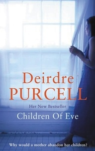 Deirdre Purcell - Children of Eve - An unforgettable novel about a family in crisis.