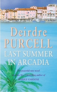Deirdre Purcell - Last Summer in Arcadia - A passionate novel about love, friendship and betrayal.