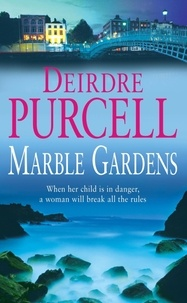 Deirdre Purcell - Marble Gardens - A moving tale of friendship, marriage and motherhood.
