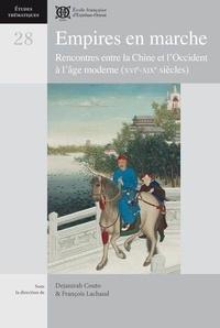Dejanirah Couto et François Lachaud - Empires en marche - Rencontres entre la Chine et l'Occident à l'âge moderne (XVIe-XIXe siècles).