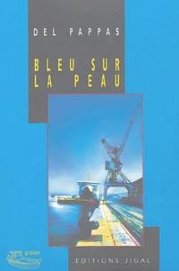Del Pappas - Bleu sur la peau.