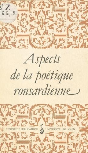 Aspects de la poétique ronsardienne. Actes du colloque de Caen, décembre 1985