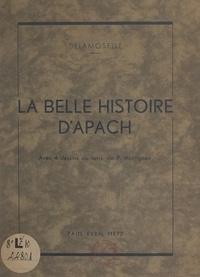 Delamoselle et P. Martignon - La belle histoire d'Apach - Avec 4 dessins au lavis.