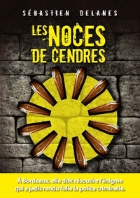 Delanes Sebastien - Les Noces de cendres.