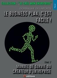 Delaporte Dominique - Manuel de survie du créateur d'entreprise - Le business plan, c'est facile !.