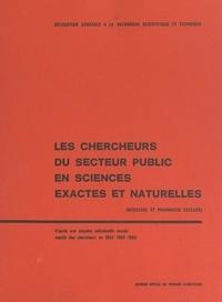 Délégation générale à la reche - Les chercheurs du secteur public en sciences exactes et naturelles (médecine et pharmacie exlues) - D'après une enquête individuelle menée auprès des chercheurs en 1963-1964-1965.