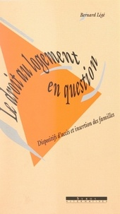 Délégation Interministérielle et Bernard Légé - Le droit au logement en question - Dispositifs d'accès et insertion des familles.