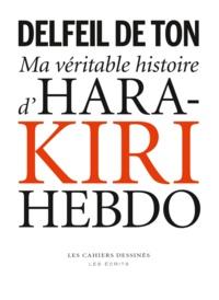 Delfeil de Ton - Ma véritable histoire d'Hara-Kiri Hebdo.