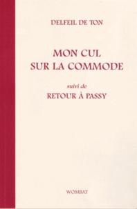 Delfeil de Ton - Mon cul sur la commande suivi de Retour à Passy.