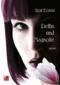 Delfin und Magnolie - Roman.