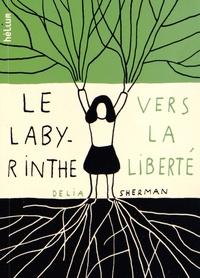 Delia Sherman - Le labyrinthe de la liberté.