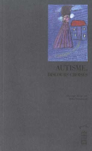 Delia Steinmann - Autisme, discours croisés.