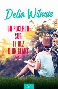 Delia Wilmus - Un puceron sur le nez d'un géant  : Un puceron sur le nez d'un géant - Tome 1 - Survivre.