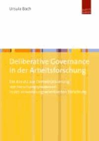 Deliberative Governance in der Arbeitsforschung - Ein Ansatz zur Demokratisierung von Forschungsprozessen in der anwendungsorientierten Forschung.