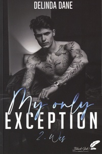 Delinda Dane - My only exception Tome 2 : Wes.