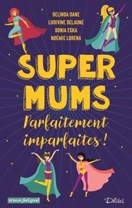 Delinda Dane et Ludivine Delaune - Super Mums - Parfaitement imparfaites !.
