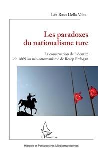 Della volta lea Raso - Les paradoxes du nationalisme turc - La construction de l'identité de 1869 au néo-ottomanisme de Recep Erdogan.