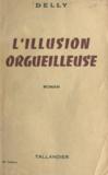 Delly - L'illusion orgueilleuse - Suivi de La voie divine.