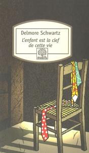 Delmore Schwartz - L'enfant est la clef de cette vie.