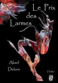 Delore Aksel - LE PRIX DES LARMES.